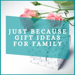 Just Because Gift Ideas for Family to say I am Thinking about You
