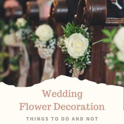 Wedding Flower Decoration: Things to Do and NOT