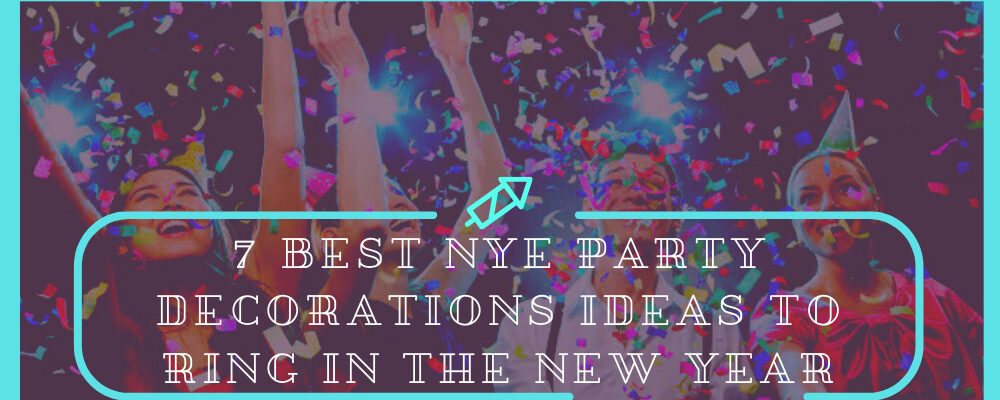 7 Best NYE Party Decorations Ideas to Ring in the New Year