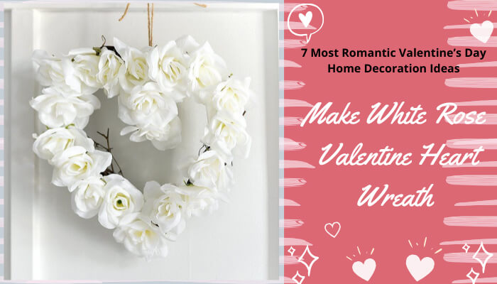 Make White Rose Valentine Heart Wreath