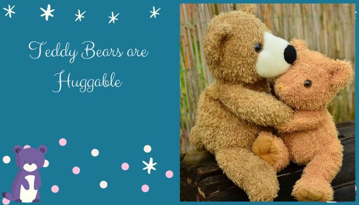 Teddy Bears are Huggable