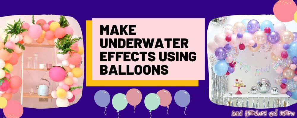 7 Trendy Ways to Decorate with Balloons for all Types of Party