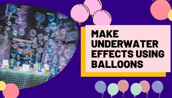 Make underwater effects using balloons