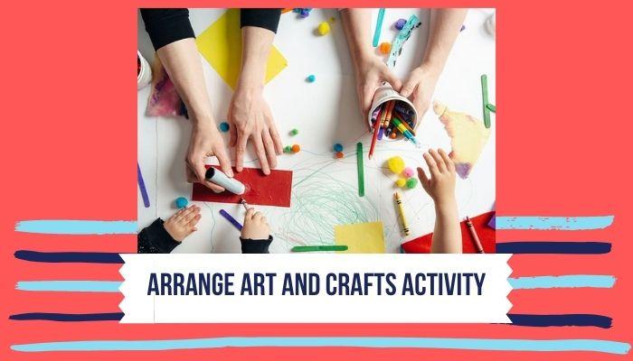 Arrange Art and Crafts Activity