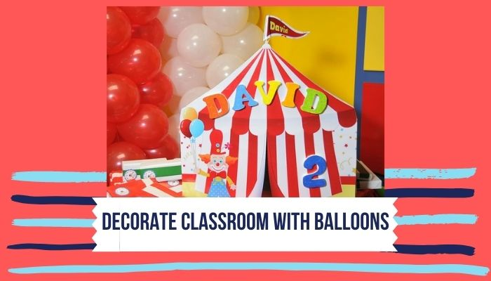 Decorate Classroom with Balloons