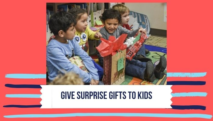 Give Surprise Gifts to Kids