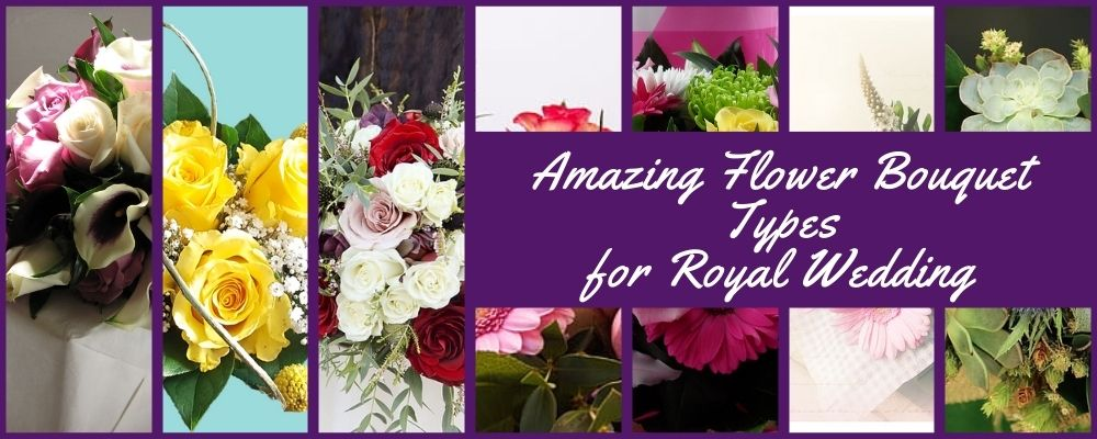 Amazing Flower Bouquet Types for Royal Wedding