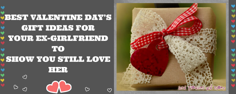 Best Valentine Day's Gift Ideas for Your Ex-Girlfriend to Show You Still Love her