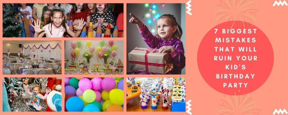 7 Biggest Mistakes that will Ruin Your Kid's Birthday Party