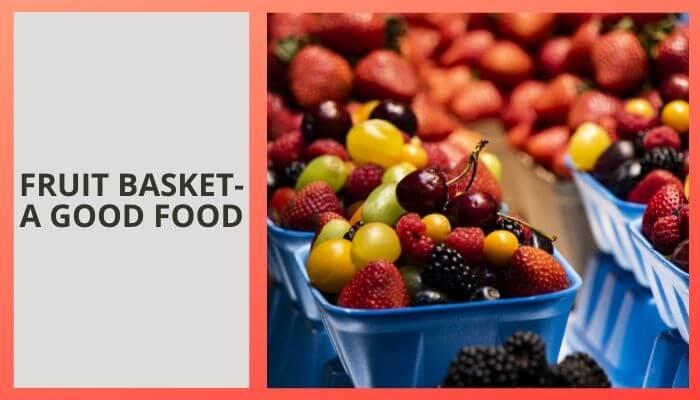 Fruit Basket- A Good Food