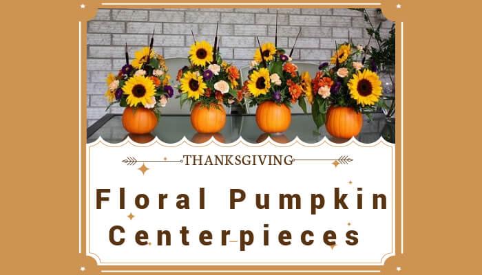 Gorgeous Floral Pumpkin Centerpieces