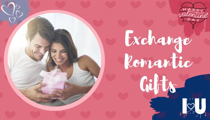 Exchange romantic gifts