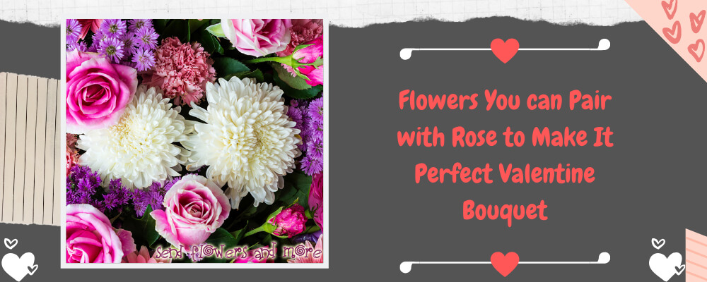 Flowers You can Pair with Rose to Make It Perfect Valentine Bouquet