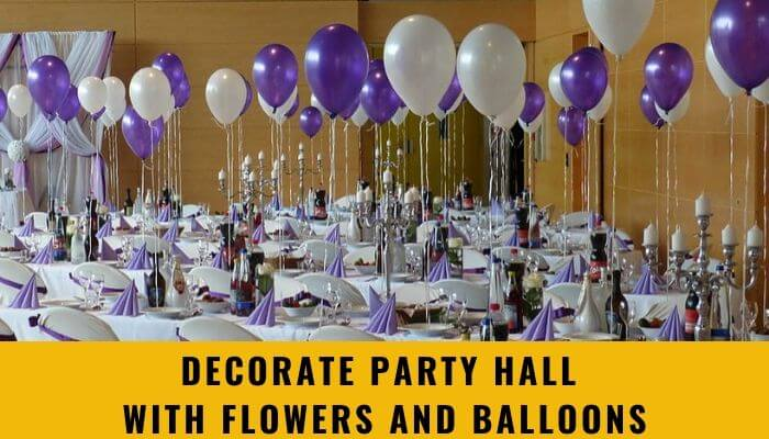 Decorate Party Hall with Flowers and Balloons