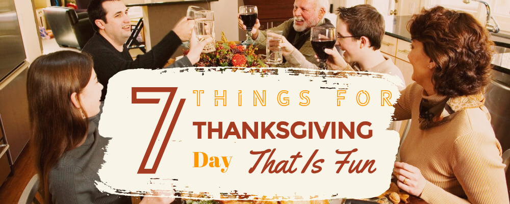 Top 7 Traditional Things to Do on Thanksgiving Day that is actual Fun
