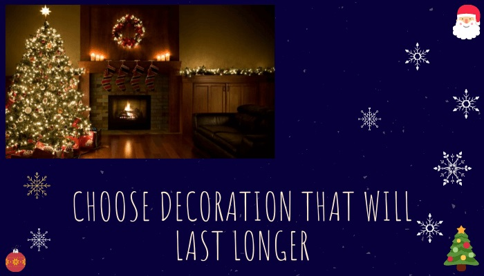 Choose the decoration that will last longer