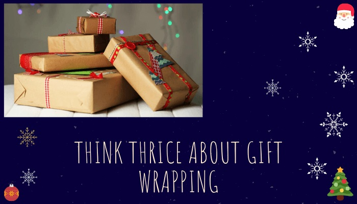 Think thrice about gift wrapping