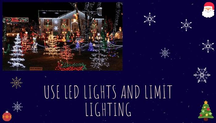 Use LED Lights and Limit Lighting