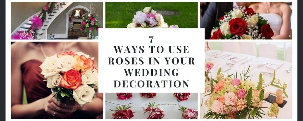 7 Ways to Use Roses in Your Wedding Decoration to Make It Romantic