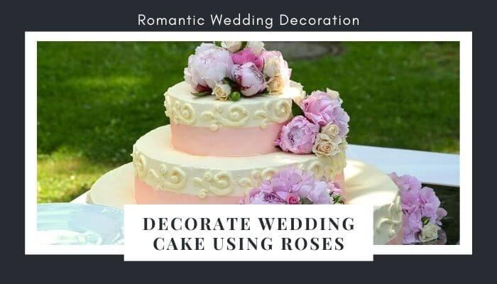 Decorate Wedding Cake Using Roses