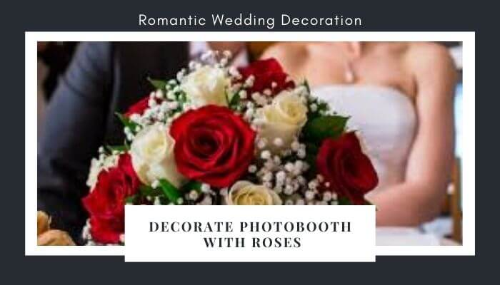 Decorate Photobooth with Roses