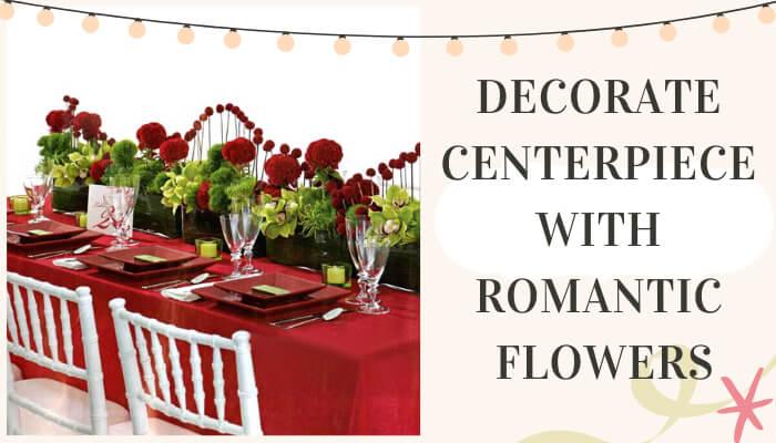 Decorate Centerpiece with Romantic Flowers