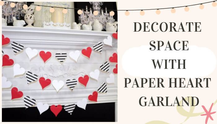 Decorate Space with Paper Heart Garland