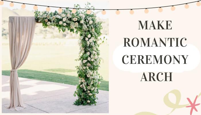 Make Romantic Ceremony Arch